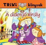 TRIXI KÖNYVEK - A DIDERGŐ KIRÁLY
