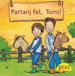 PATTANJ FEL, TOMI! - PIXI MESÉL 36.