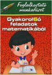 GYAKOROL6Ó FELADATOK MATEMATIKÁBÓL 1. OSZT. - FOGLALKOZTATÓ MUNKAFÜZET