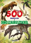 500 ÉRDEKESSÉG A DINOSZAURUSZOKRÓL