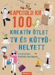 KAPCSOLD KI! - 100 KREATÍV ÖTLET TV ÉS KÜTYÜ HELYETT