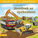 JÁRMŰVEK AZ ÉPÍTKEZÉSEN - BARÁTAIM, A JÁRMŰVEK 4. -