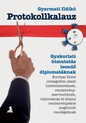 PROTOKOLLKALAUZ - GYAKORLATI ÚTMUTATÁS LEENDŐ DIPLOMATÁKNAK