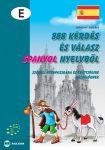 888 KÉRDÉS ÉS VÁLASZ SPANYOL NYELVBŐL - SZÓBELI NYELVVIZSGÁRA KÉSZÜLŐKNEK -