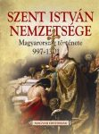 SZENT ISTVÁN NEMZETSÉGE - MAGYARORSZÁG TÖRTÉNETE 997-1301