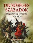 DICSŐSÉGES SZÁZADOK - MAGYARORSZÁG TÖRTÉNETE 1301-1526