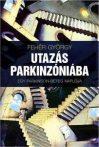 UTAZÁS PARKINZÓNIÁBAN - EGY PARKINSON-BETEG NAPLÓJA