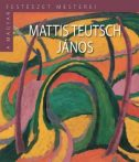 MATTIS TEUTSCH JÁNOS - A MAGYAR FESTÉSZET MESTEREI