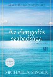 AZ ELENGEDÉS SZABADSÁGA - ÚT A TÖKÉLETES ÉLETHEZ