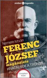 FERENC JÓZSEF MAGÁNÉLETE - HIVATALNOK A TRÓNON