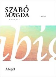 ABIGÉL - SZABÓ MAGDA KÖNYVEI (ÉLETMŰ SOROZAT)