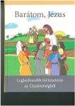 BARÁTOM, JÉZUS - LEGKEDVESEBB TÖRTÉNETEIM AZ ÚJSZÖVETSÉGBŐL