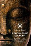 A BUDDHIZMUS LEXIKONA - A BUDDHA TANÍTÁSA ÉS A THÉRAVÁDA IRÁNYZAT SZAKSZAVAI