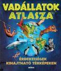 VADÁLLATOK ATLASZA - ÉRDEKESSÉGEK KIHAJTHATÓ TÉRKÉPEKEN