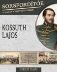 KOSSUTH LAJOS - SORSFORDÍTÓK A MAGYAR TÖRTÉNELEMBEN