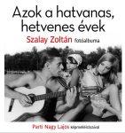 AZOK A HATVANAS, HETVENES ÉVEK - SZALAY ZOLTÁN FOTÓALBUMA