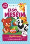 ELSŐ MESÉIM - 30 RÖVID TÖRTÉNET (2-6 ÉVESKORÚ GYEREKEKNEK)