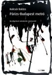 PÁRIZS-BUDAPEST METRÓ - BESZÉLGETÉSEK IRODALOMRÓL, MŰVÉSZETRŐL