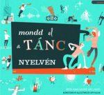 MONDD EL A TÁNC NYELVÉN