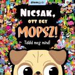 NICSAK, OTT EGY MOPSZ! - TALÁLD MEG MIND!