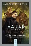 VAJÁK - THE WITCHER 5. - TŰZKERESZTSÉG