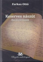 KESERVES NÁSZÚT - ÉLET ÍRTA TÖRTÉNETEK